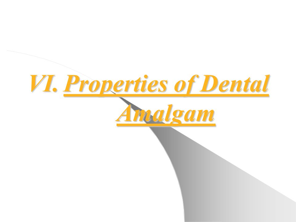VI.Properties of Dental Amalgam