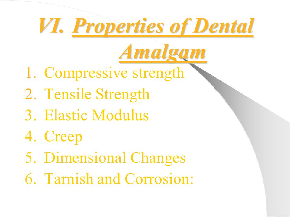 1.Compressive strength 2.Tensile Strength 3.Elastic Modulus 4.Creep 5.Dimensional Changes 6.Tarnish and Corrosion: