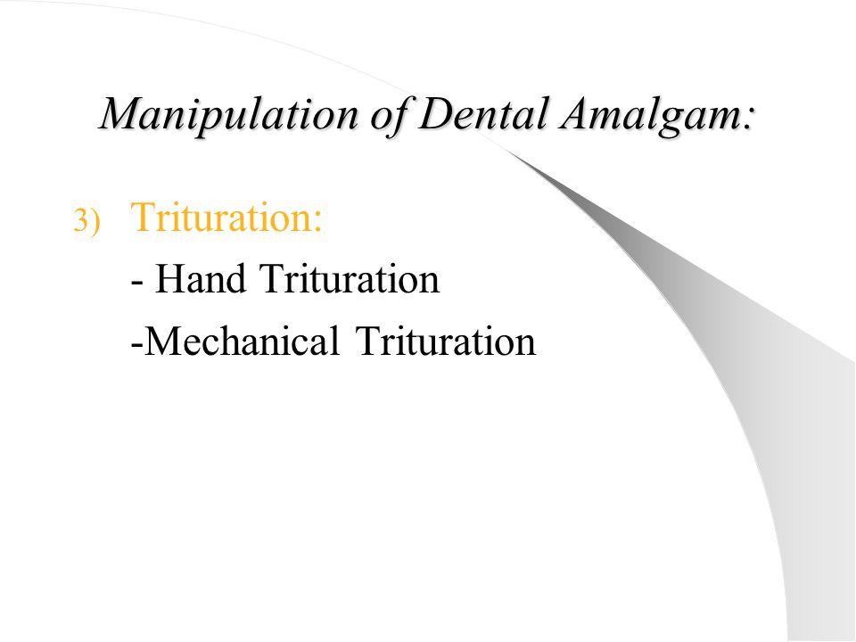 Manipulation of Dental Amalgam: 3) Trituration: - Hand Trituration -Mechanical Trituration