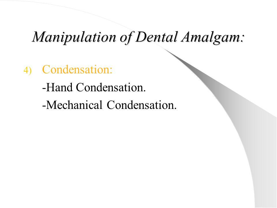 Manipulation of Dental Amalgam: 4) Condensation: -Hand Condensation. -Mechanical Condensation.