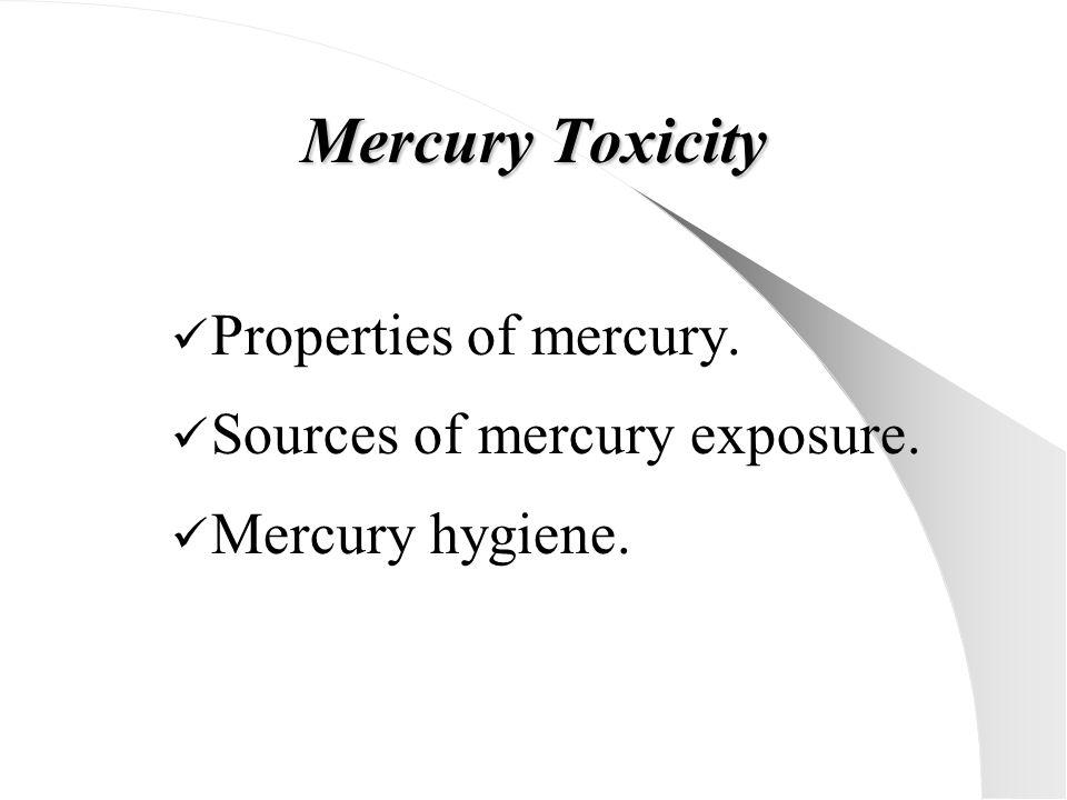 Mercury Toxicity Properties of mercury. Sources of mercury exposure. Mercury hygiene.