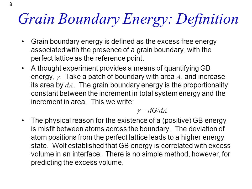 Grain Boundary Energy: Definition Grain boundary energy is defined as the excess free energy associated with the presence of a grain boundary, with th