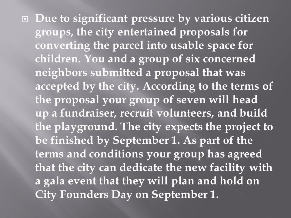  Due to significant pressure by various citizen groups, the city entertained proposals for converting the parcel into usable space for children. You