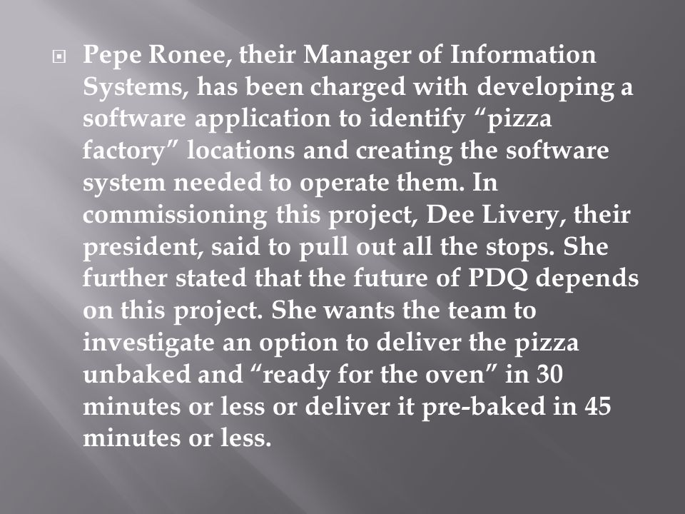 " Pepe Ronee, their Manager of Information Systems, has been charged with developing a software application to identify ""pizza factory"" locations and"