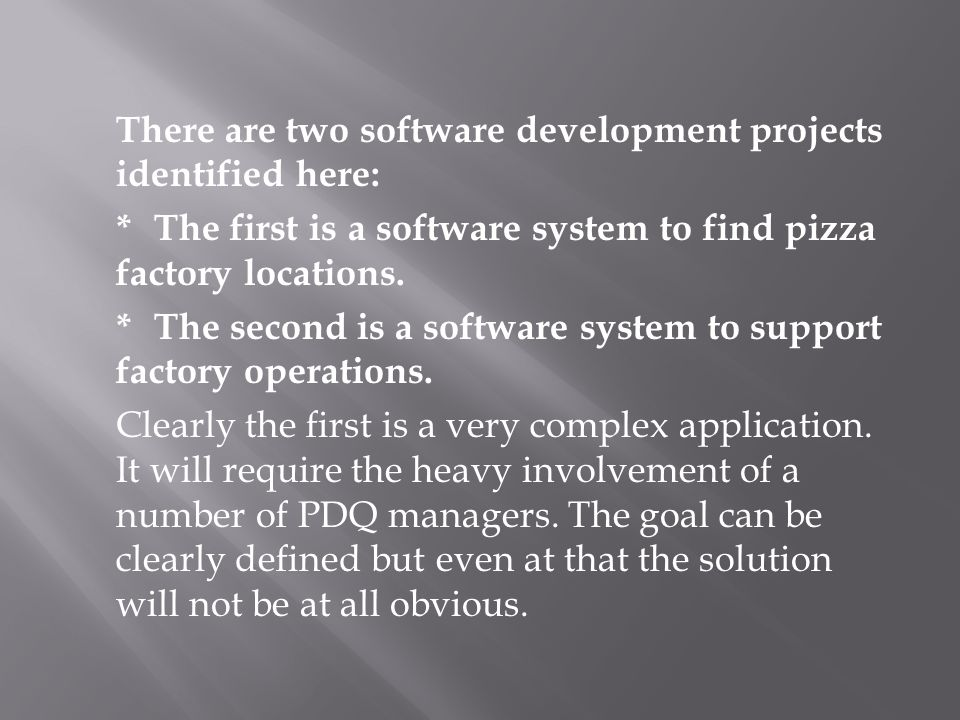 There are two software development projects identified here: *The first is a software system to find pizza factory locations. *The second is a softwar