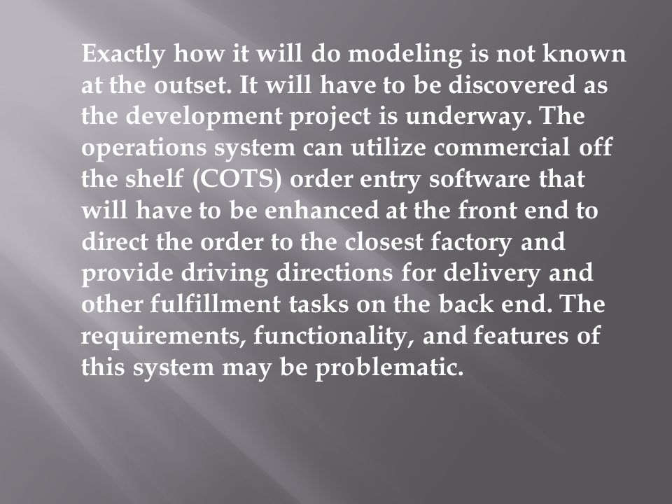 Exactly how it will do modeling is not known at the outset. It will have to be discovered as the development project is underway. The operations syste