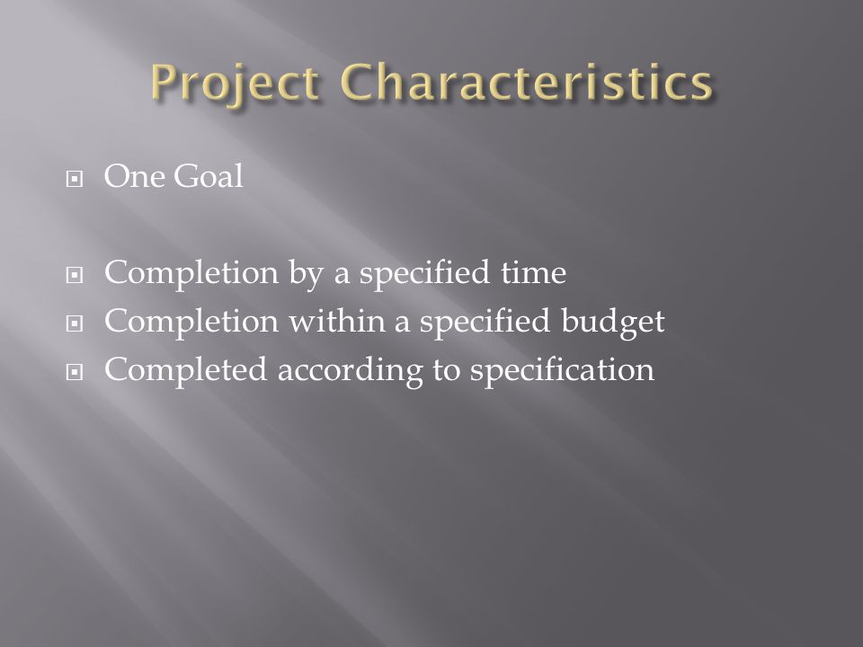  One Goal  Completion by a specified time  Completion within a specified budget  Completed according to specification