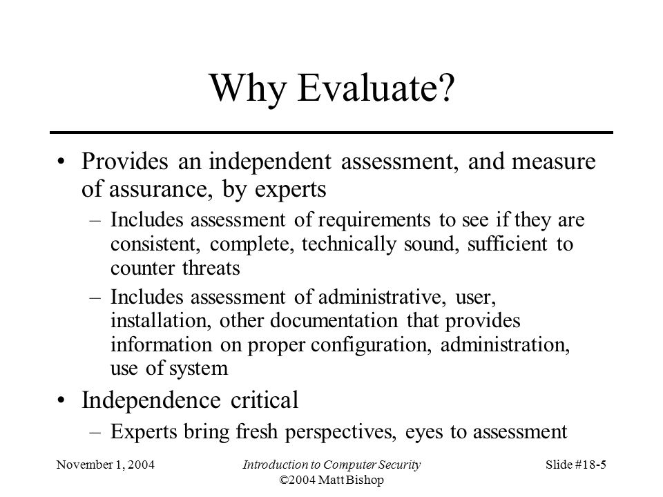 November 1, 2004Introduction to Computer Security ©2004 Matt Bishop Slide #18-5 Why Evaluate.