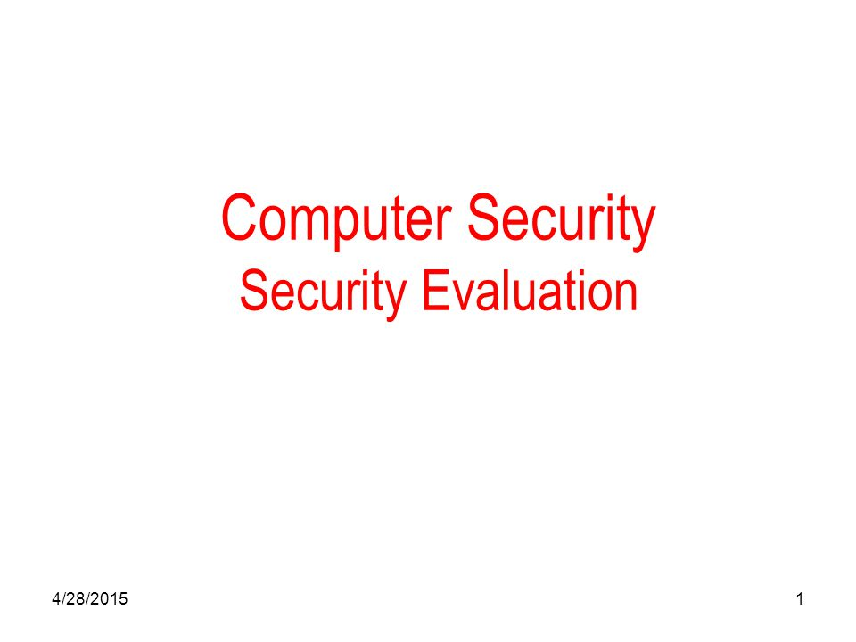 4/28/20151 Computer Security Security Evaluation