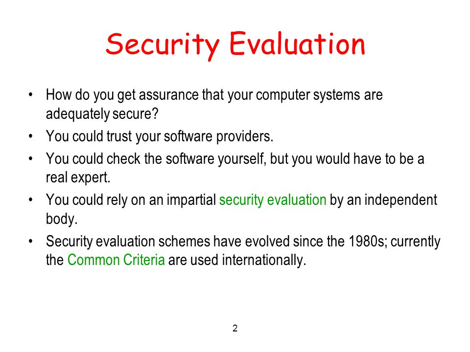 2 Security Evaluation How do you get assurance that your computer systems are adequately secure.