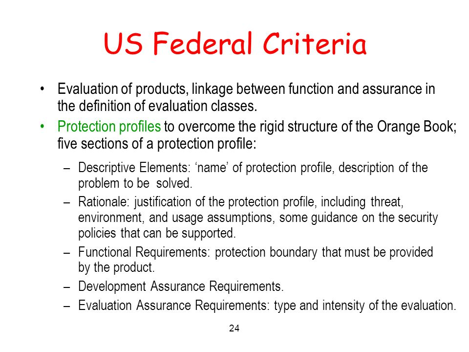 24 US Federal Criteria Evaluation of products, linkage between function and assurance in the definition of evaluation classes.