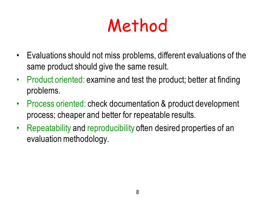 8 Method Evaluations should not miss problems, different evaluations of the same product should give the same result.