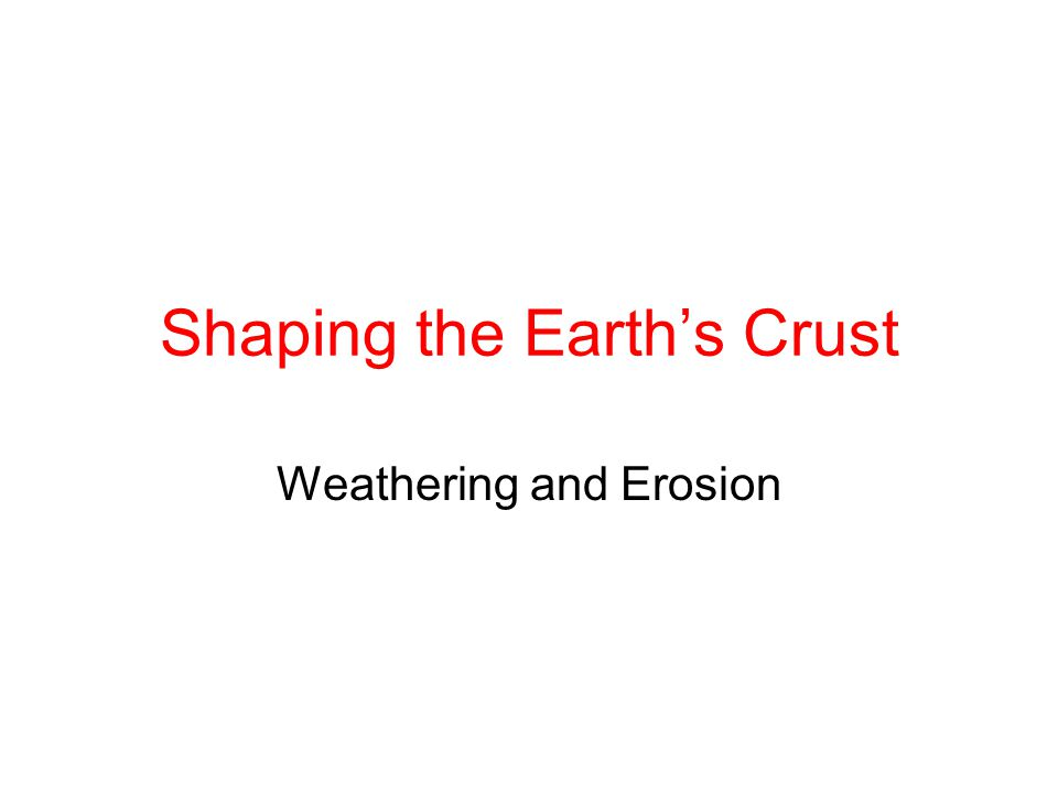 Shaping the Earth's Crust Weathering and Erosion