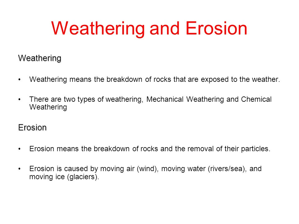 Weathering and Erosion Weathering Weathering means the breakdown of rocks that are exposed to the weather. There are two types of weathering, Mechanic