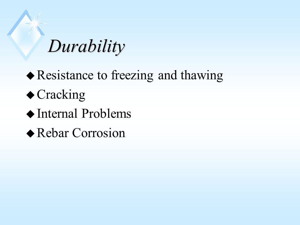 Resistance to freezing and thawing-Major factors u Air Entrainment u w/c, low water -cement ratio/ water content u volume stability, stiff aggregates with low coefficient of thermal expansion