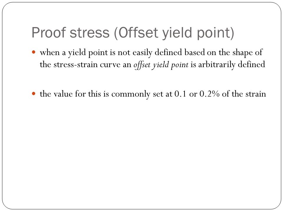 Proof stress (Offset yield point) when a yield point is not easily defined based on the shape of the stress-strain curve an offset yield point is arbi