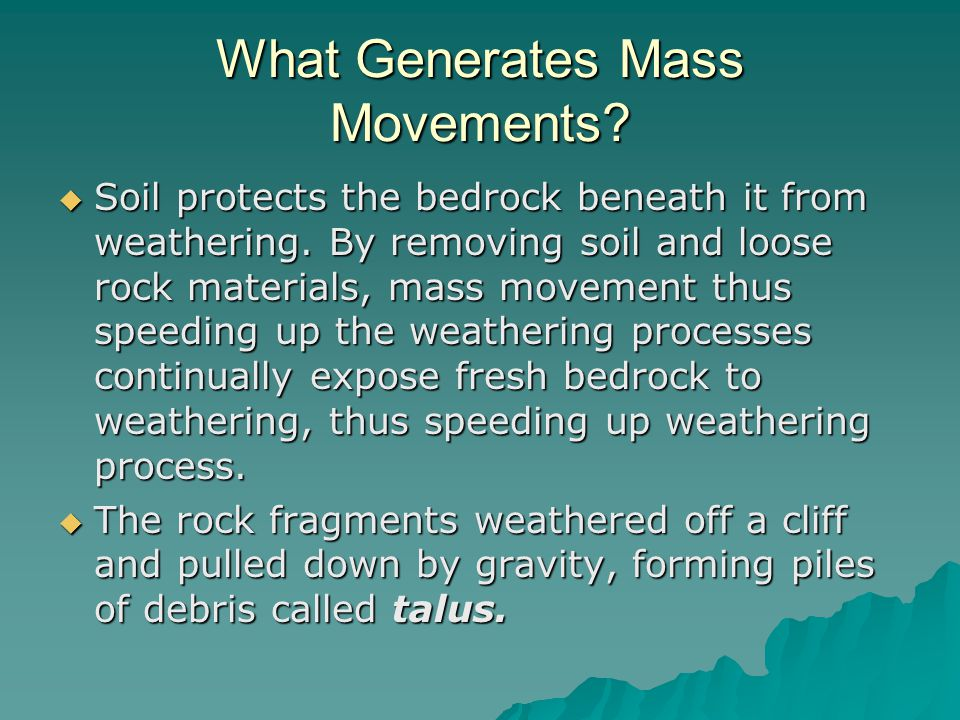 What Generates Mass Movements. Soil protects the bedrock beneath it from weathering.