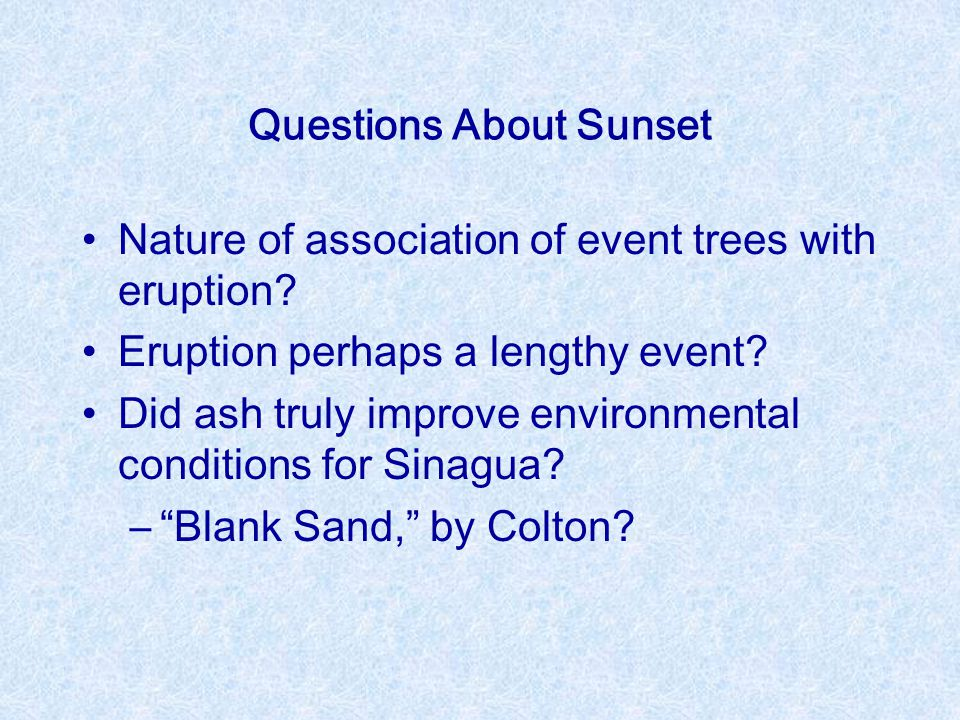 Questions About Sunset Nature of association of event trees with eruption? Eruption perhaps a lengthy event? Did ash truly improve environmental condi