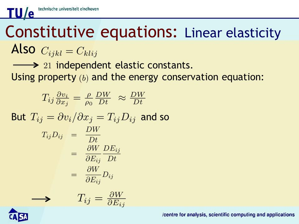 Constitutive equations: Linear elasticity Also independent elastic constants. Using property and the energy conservation equation: But and so