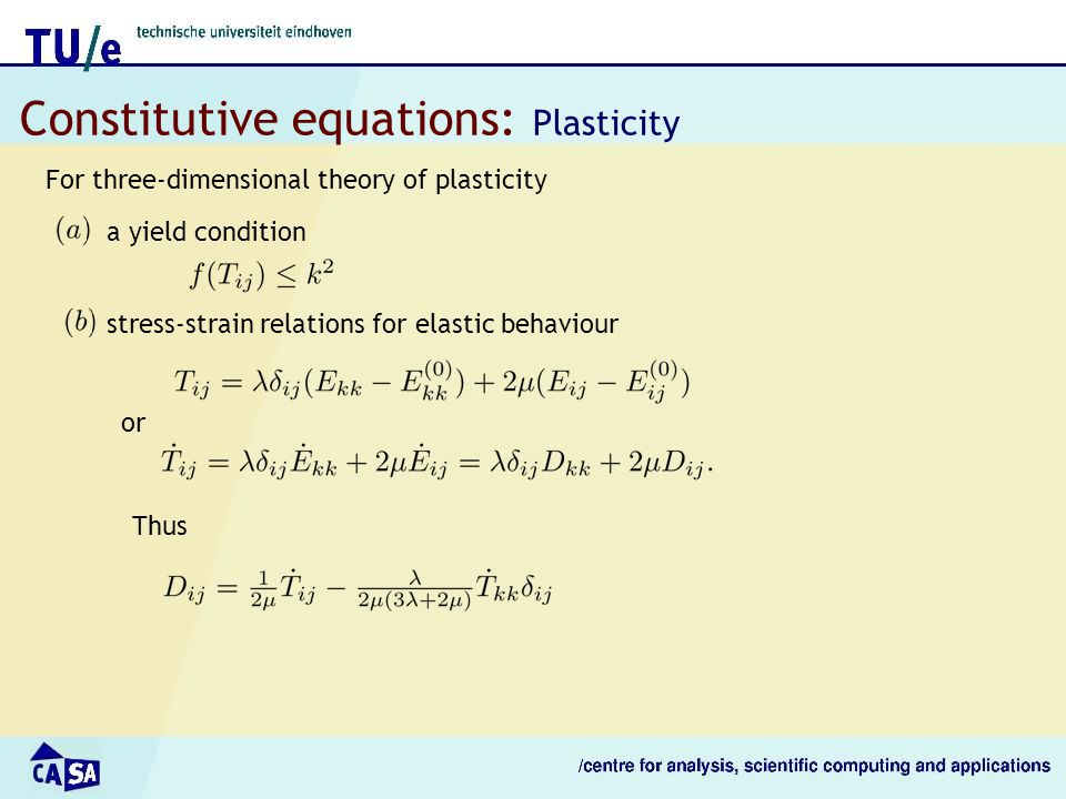 Constitutive equations: Plasticity For three-dimensional theory of plasticity a yield condition stress-strain relations for elastic behaviour or Thus