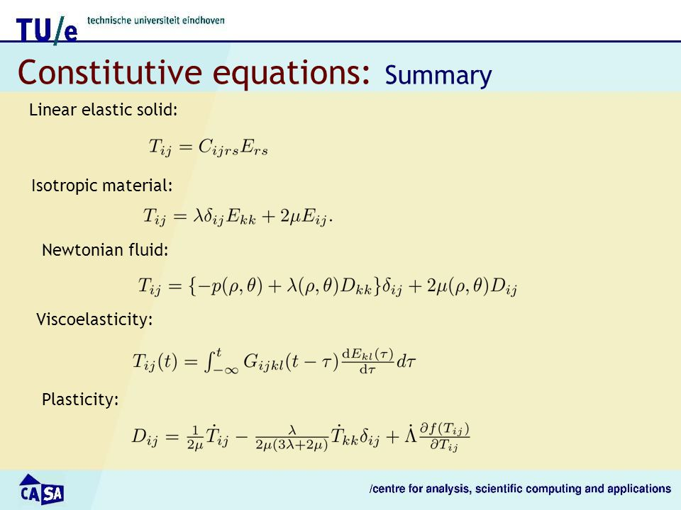 Constitutive equations: Summary Linear elastic solid: Isotropic material: Newtonian fluid: Viscoelasticity: Plasticity:
