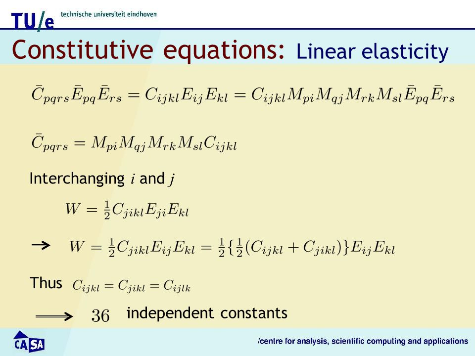Constitutive equations: Linear elasticity Interchanging i and j Thus independent constants