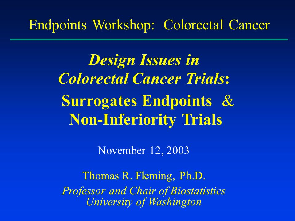 Design Issues Criteria for Study Endpoints Use of Surrogate Endpoints Validation of Surrogates Controversial Issues with AA Non-Inferiority Design Issues Choice of the NI Margin ~ Bio-creep with Repeated NI Trials