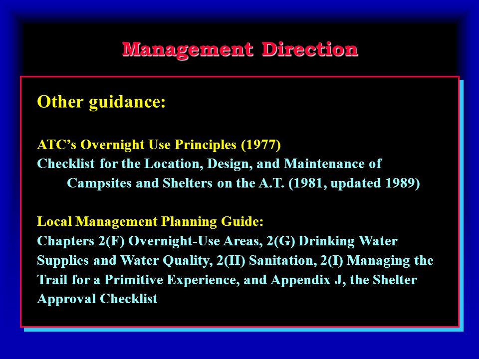 Management Direction Other guidance: ATC's Overnight Use Principles (1977) Checklist for the Location, Design, and Maintenance of Campsites and Shelters on the A.T.
