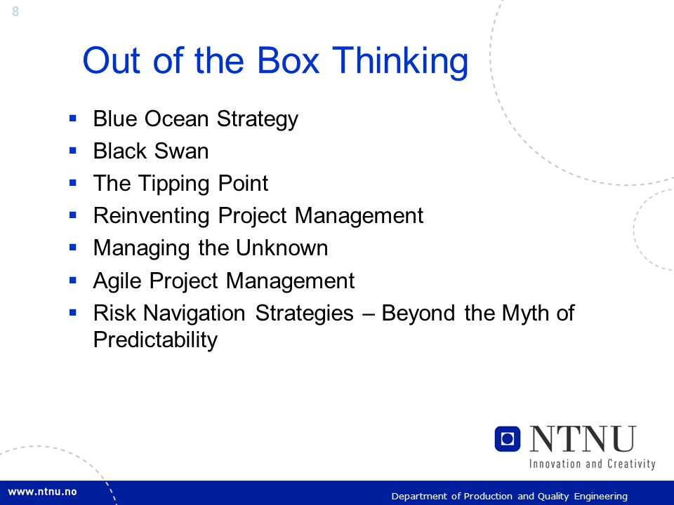 8 Department of Production and Quality Engineering Out of the Box Thinking  Blue Ocean Strategy  Black Swan  The Tipping Point  Reinventing Projec