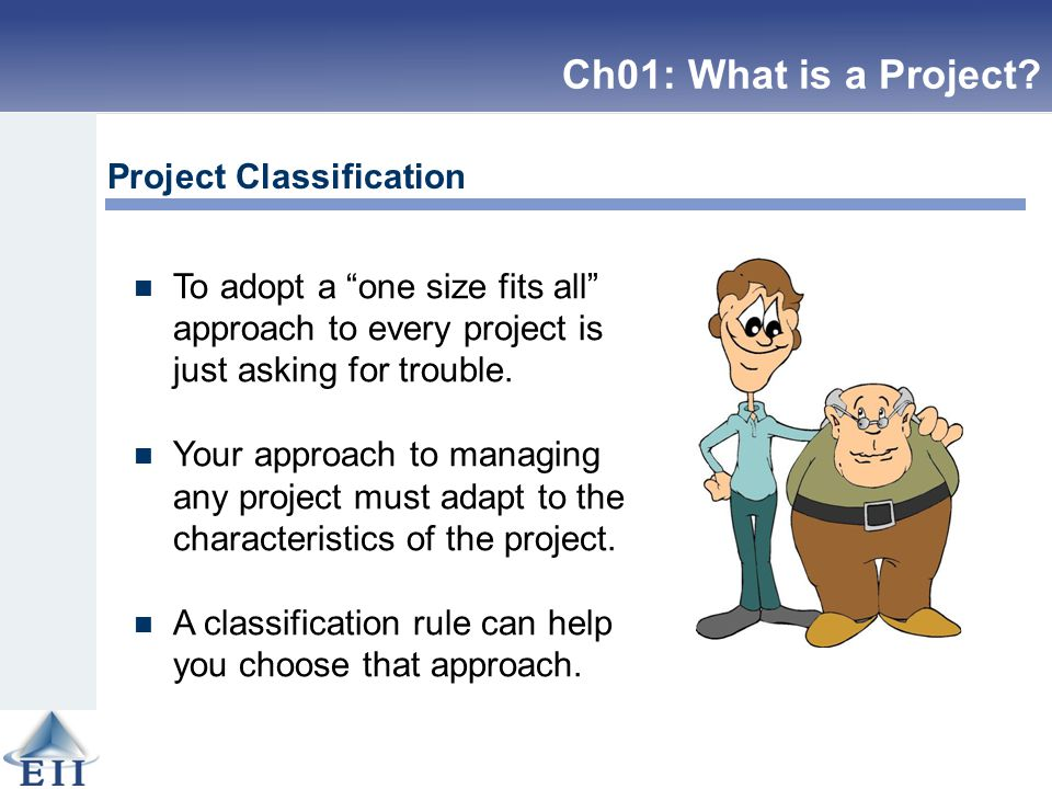 "Project Classification To adopt a ""one size fits all"" approach to every project is just asking for trouble. Your approach to managing any project must"