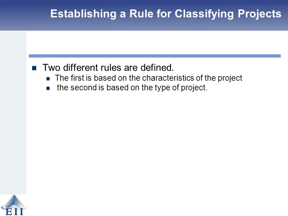 Establishing a Rule for Classifying Projects Two different rules are defined. The first is based on the characteristics of the project the second is b