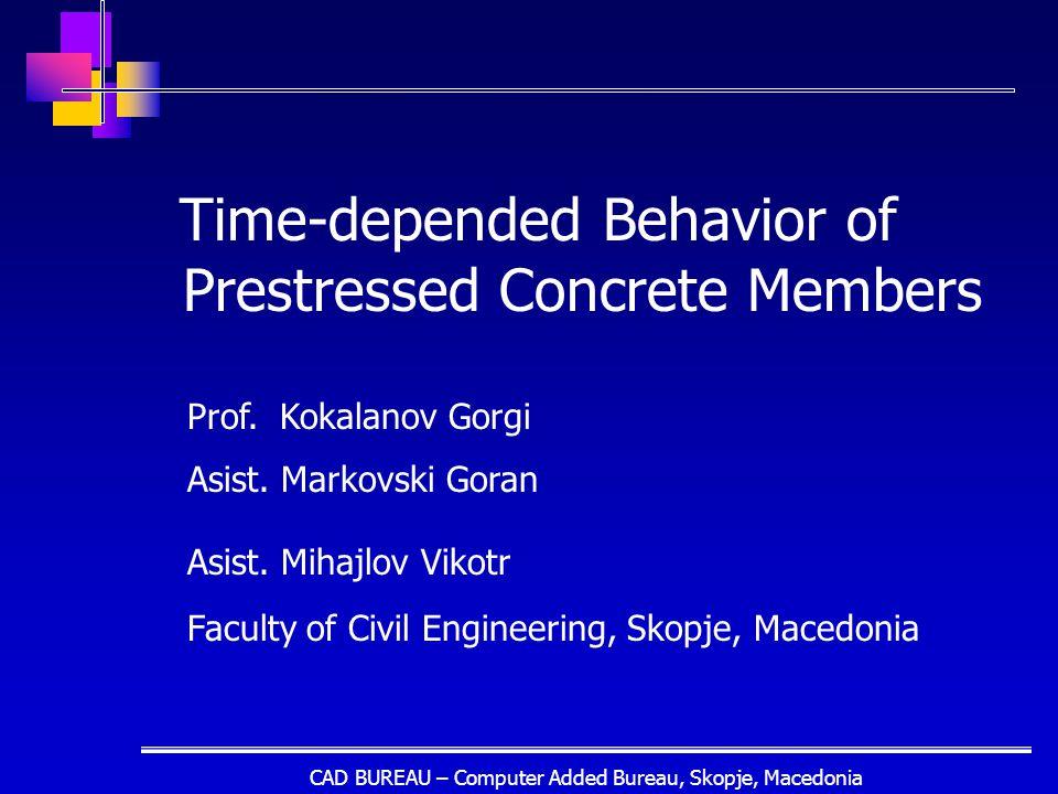 CAD BUREAU – Computer Added Bureau, Skopje, Macedonia Time-depended Behavior of Prestressed Concrete Members Prof.