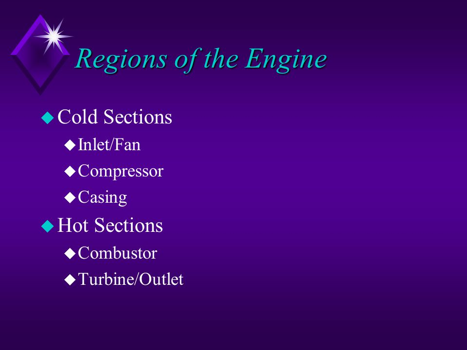 Regions of the Engine u Cold Sections u Inlet/Fan u Compressor u Casing u Hot Sections u Combustor u Turbine/Outlet