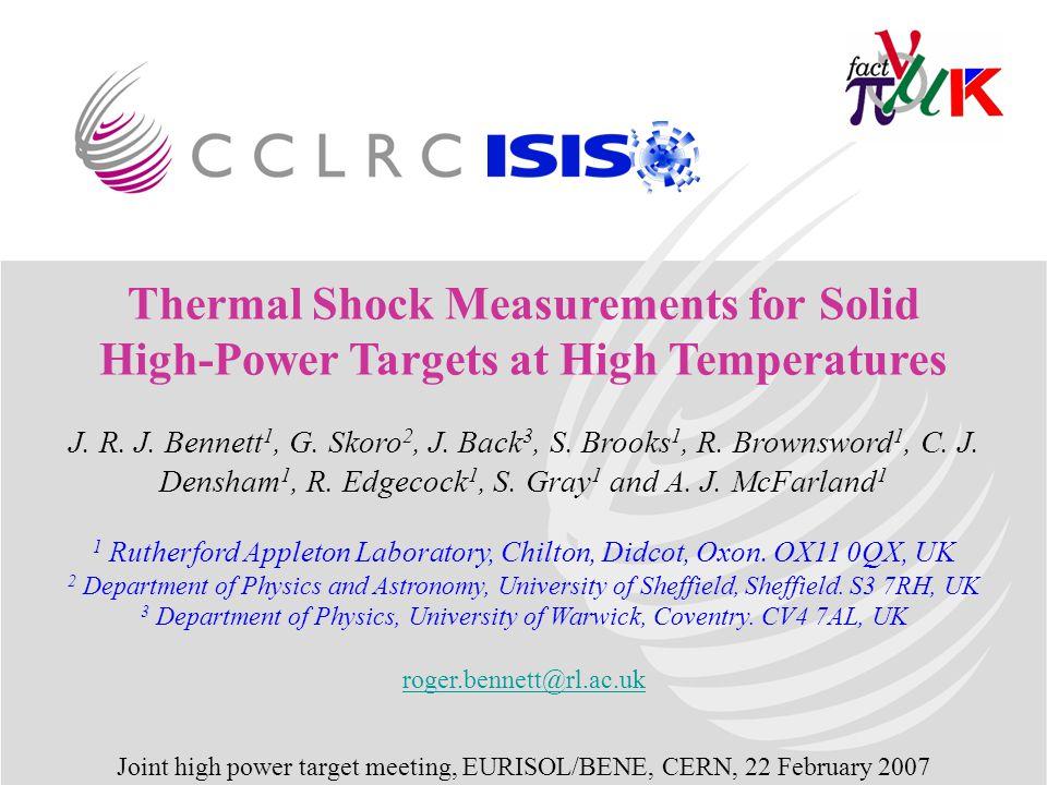 Thermal Shock Measurements for Solid High-Power Targets at High Temperatures J. R. J. Bennett 1, G. Skoro 2, J. Back 3, S. Brooks 1, R. Brownsword 1,