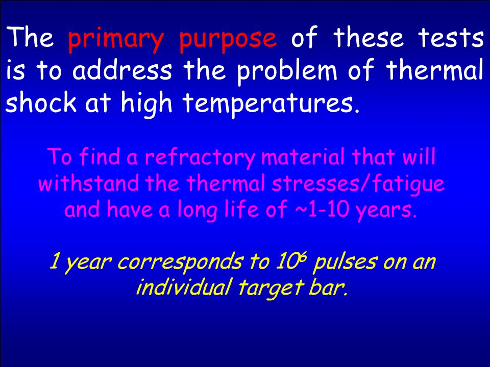 The primary purpose of these tests is to address the problem of thermal shock at high temperatures. To find a refractory material that will withstand