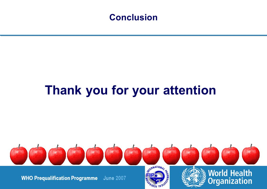 WHO Prequalification Programme June 2007 Conclusion Thank you for your attention