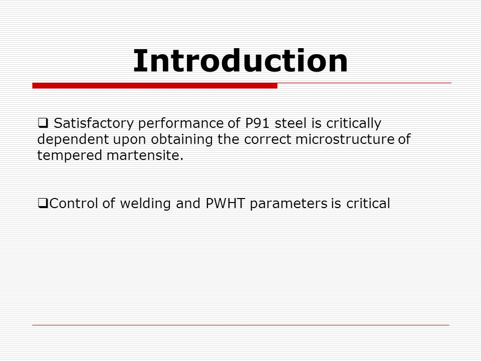 Introduction  Satisfactory performance of P91 steel is critically dependent upon obtaining the correct microstructure of tempered martensite.