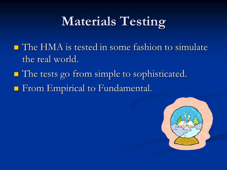 Materials Testing The HMA is tested in some fashion to simulate the real world. The HMA is tested in some fashion to simulate the real world. The test
