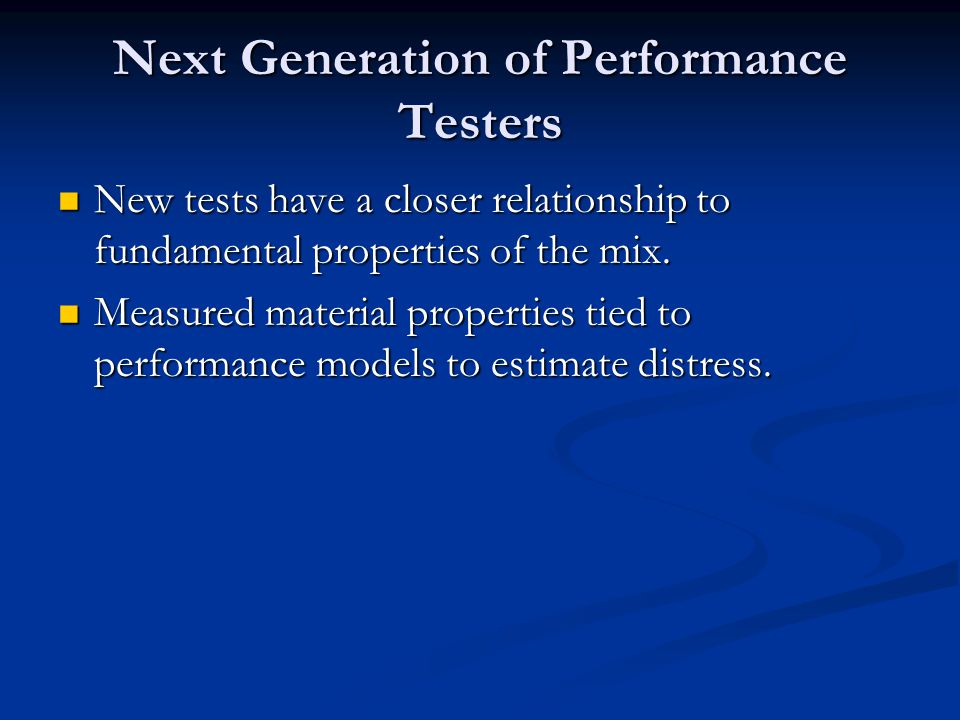 Next Generation of Performance Testers New tests have a closer relationship to fundamental properties of the mix. New tests have a closer relationship