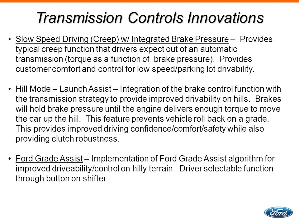 Slow Speed Driving (Creep) w/ Integrated Brake Pressure – Provides typical creep function that drivers expect out of an automatic transmission (torque as a function of brake pressure).