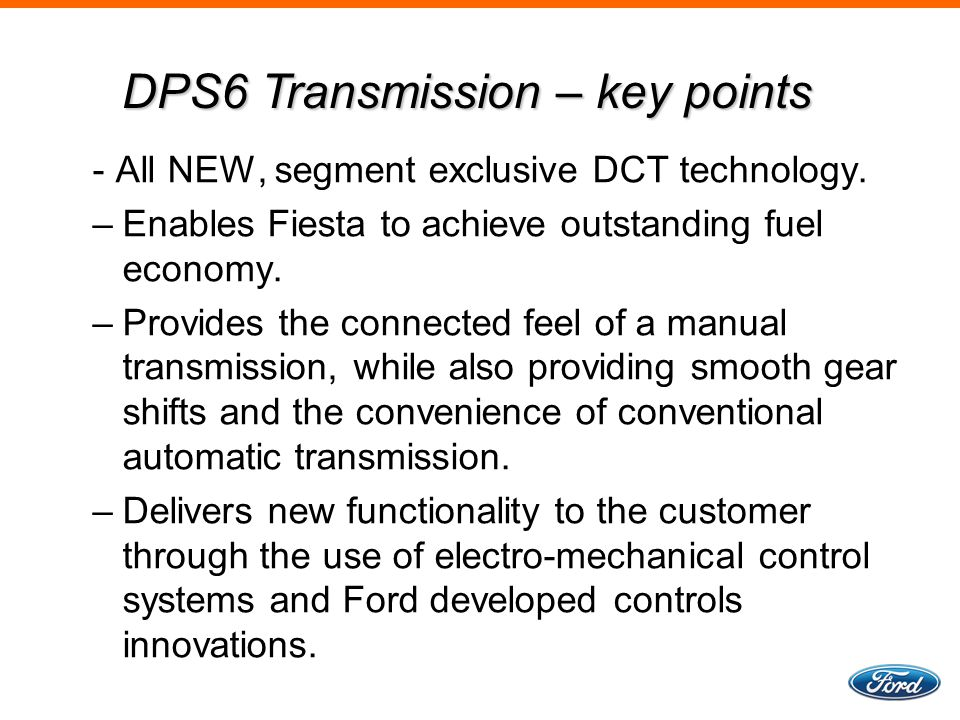 - All NEW, segment exclusive DCT technology.–Enables Fiesta to achieve outstanding fuel economy.