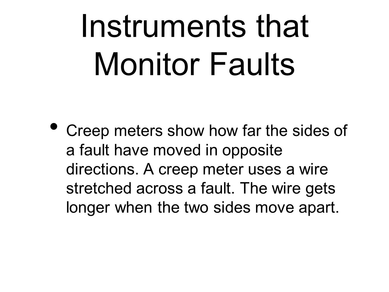 Instruments that Monitor Faults Creep meters show how far the sides of a fault have moved in opposite directions.