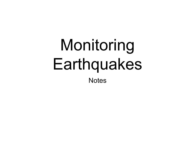 Monitoring Earthquakes Notes