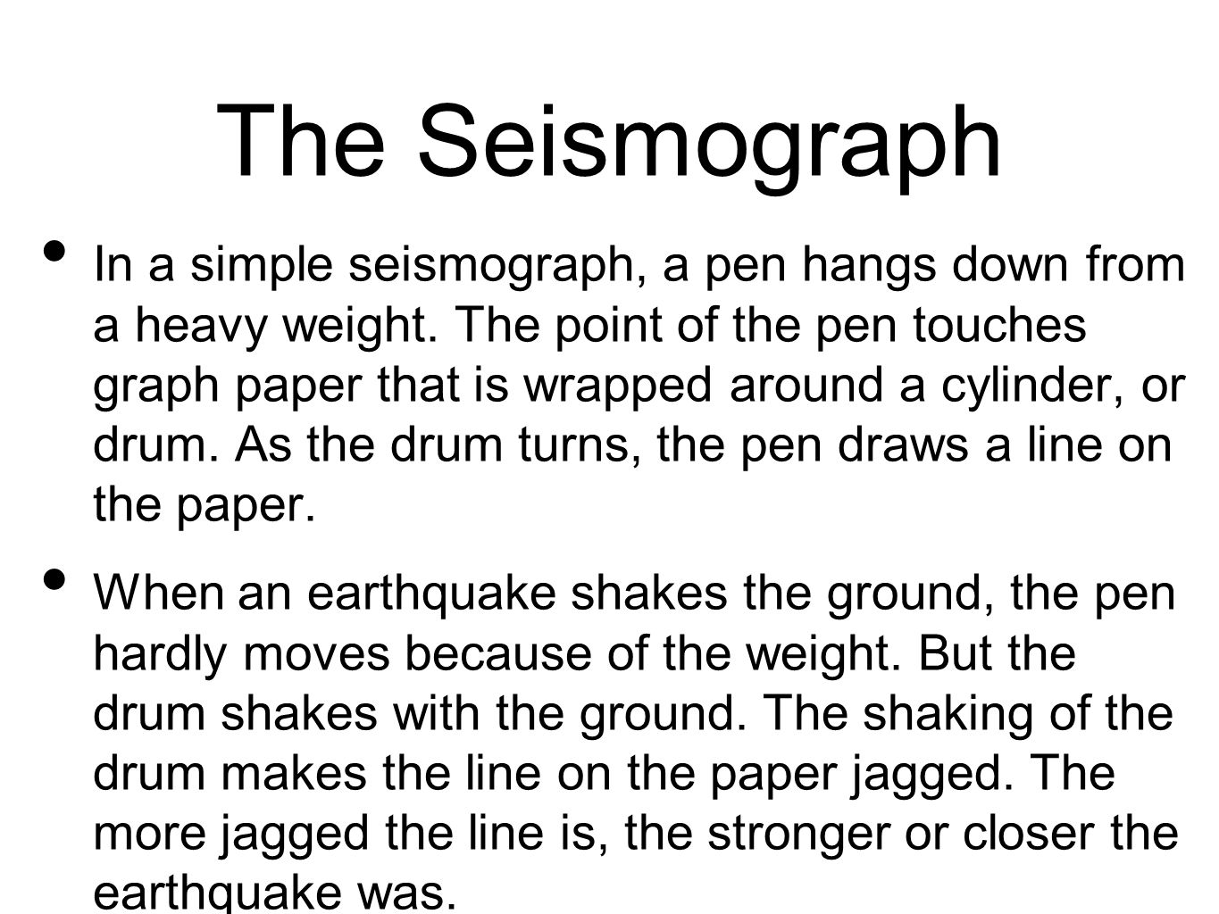 The Seismograph In a simple seismograph, a pen hangs down from a heavy weight.
