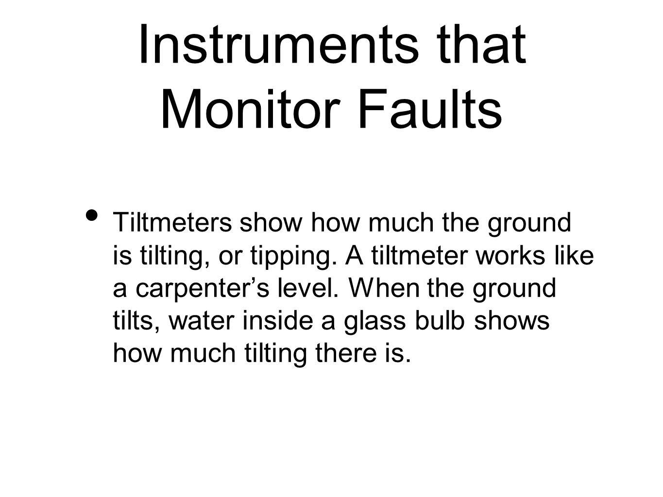 Instruments that Monitor Faults Tiltmeters show how much the ground is tilting, or tipping.