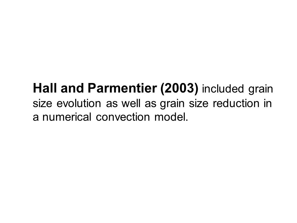 Hall and Parmentier (2003) included grain size evolution as well as grain size reduction in a numerical convection model.