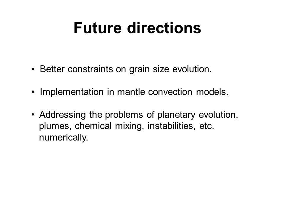 Future directions Better constraints on grain size evolution.