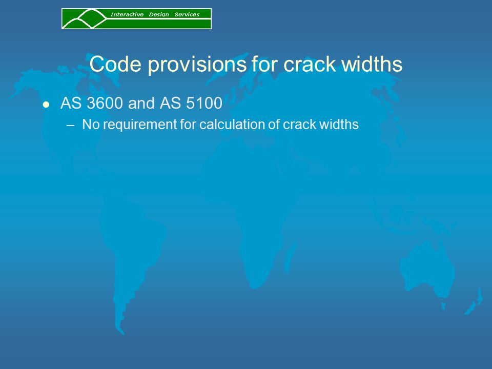 Code provisions for crack widths l AS 3600 and AS 5100 –No requirement for calculation of crack widths