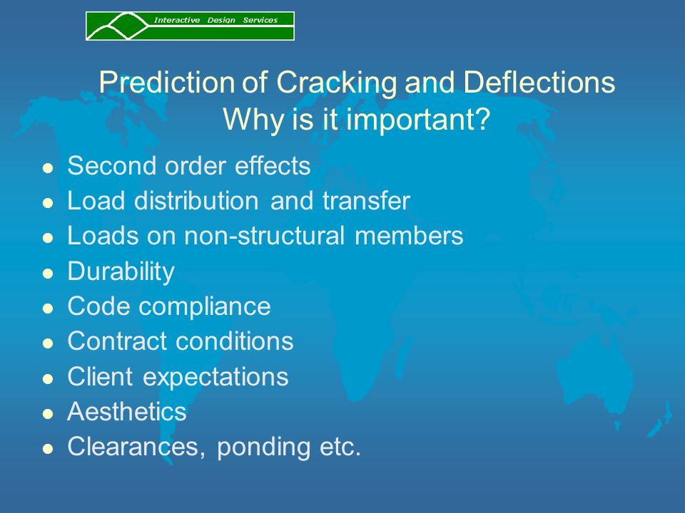 Prediction of Cracking and Deflections Why is it important? l Second order effects l Load distribution and transfer l Loads on non-structural members