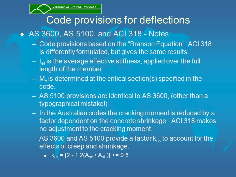 "Code provisions for deflections l AS 3600, AS 5100, and ACI 318 - Notes –Code provisions based on the ""Branson Equation"" ACI 318 is differently formul"
